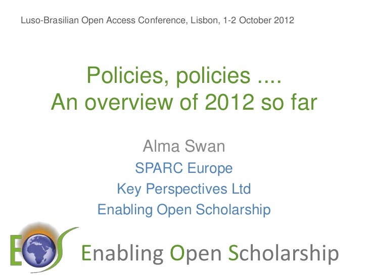 Luso-Brasilian Open Access Conference, Lisbon, 1-2 October 2012         Policies, policies ....      An overview of 2012 s...
