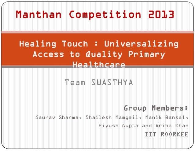 Manthan Competition 2013 Group Members: Gaurav Sharma, Shailesh Mamgail, Manik Bansal, Piyush Gupta and Ariba Khan IIT ROO...