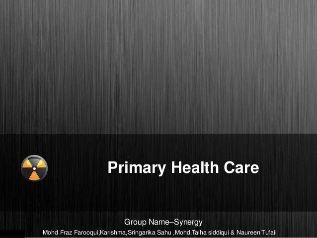Primary Health Care Group Name–Synergy Mohd.Fraz Farooqui,Karishma,Sringarika Sahu ,Mohd.Talha siddiqui & Naureen Tufail