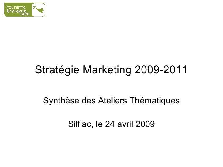 Stratégie Marketing 2009-2011 Synthèse des Ateliers Thématiques Silfiac, le 24 avril 2009