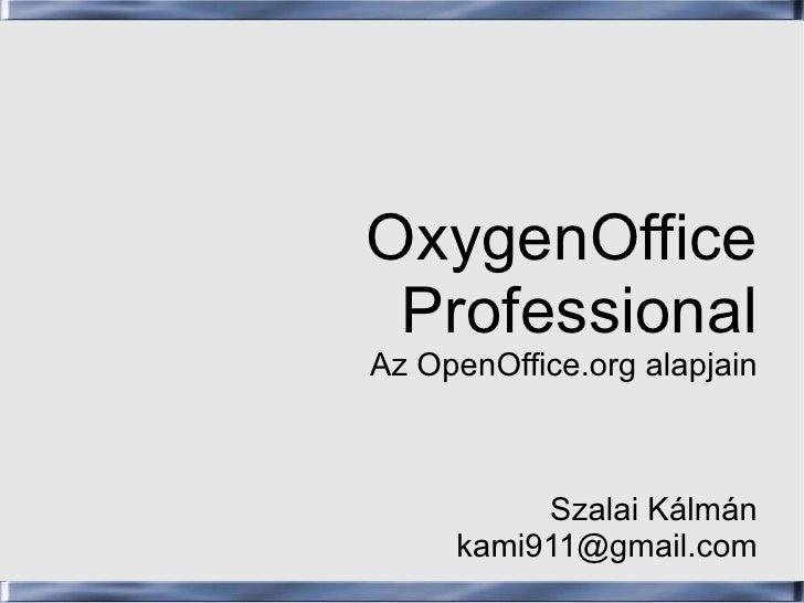 OxygenOffice Professional Az OpenOffice.org alapjain Szalai Kálmán [email_address]