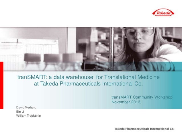 tranSMART: a data warehouse for Translational Medicine at Takeda Pharmaceuticals International Co. transMART Community Wor...