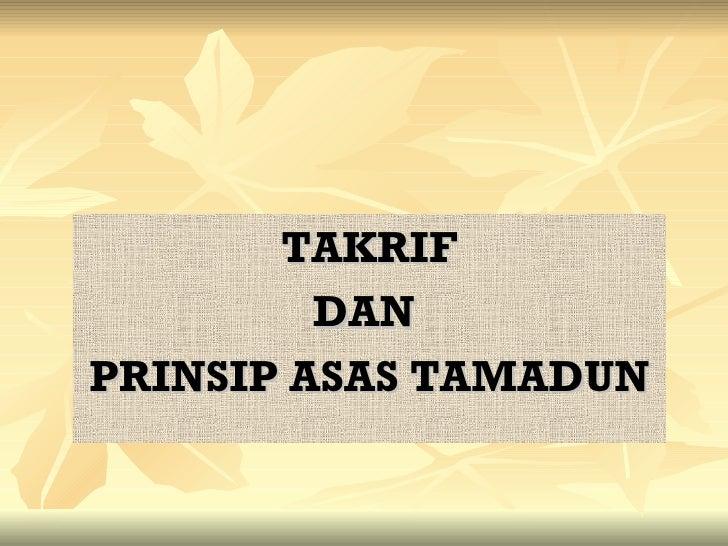 <ul><li>TAKRIF </li></ul><ul><li>DAN  </li></ul><ul><li>PRINSIP ASAS TAMADUN </li></ul>
