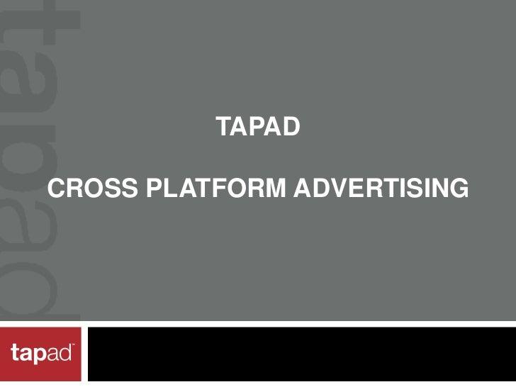 TAPADCROSS PLATFORM ADVERTISING