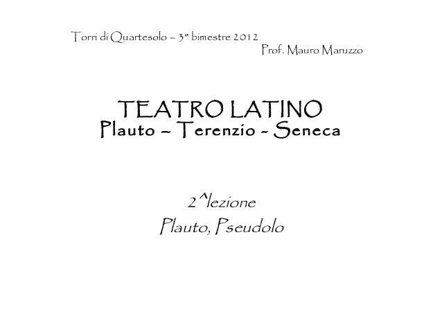 Torri di Quartesolo – 3° bimestre 2012                                         Prof. Mauro Maruzzo       TEATRO LATINO    ...