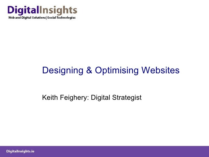 Designing & Optimising Websites Keith Feighery: Digital Strategist