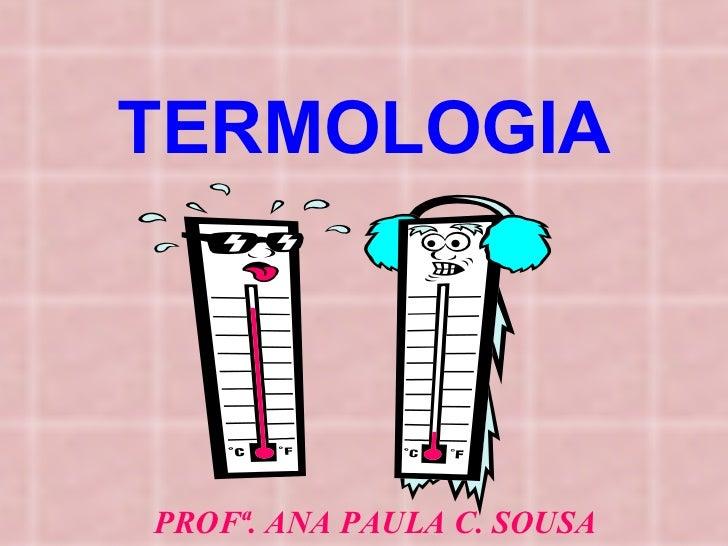 TERMOLOGIA PROFª. ANA PAULA C. SOUSA