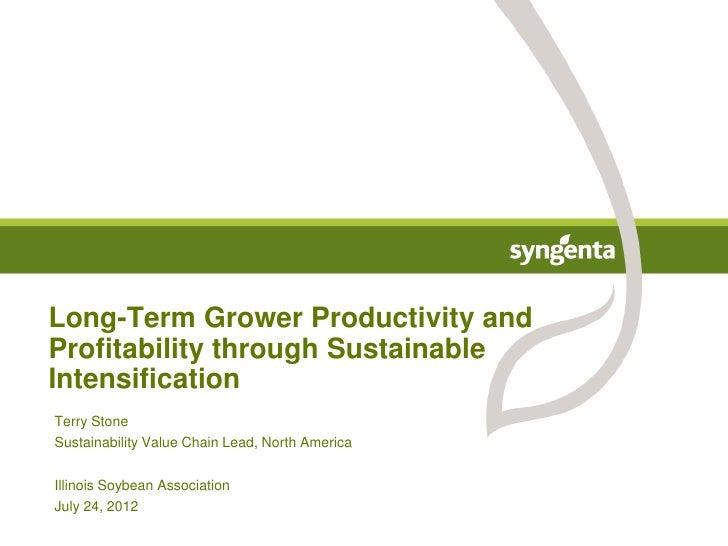 Long-Term Grower Productivity andProfitability through SustainableIntensificationTerry StoneSustainability Value Chain Lea...