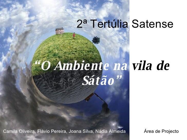 """2ª Tertúlia Satense """" O Ambiente na  vila de  Sátão"""" Camila Oliveira, Flávio Pereira, Joana Silva, Nádia Almeida  Área de ..."""