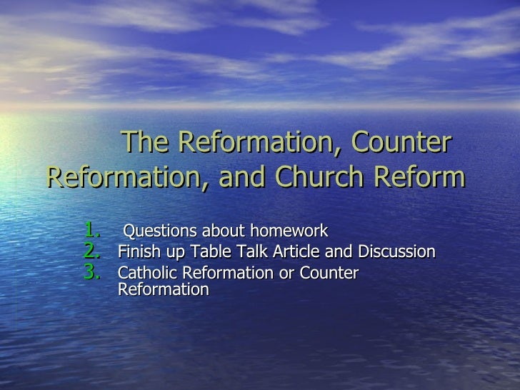The Reformation, Counter Reformation, and Church Reform  <ul><li>Questions about homework  </li></ul><ul><li>Finish up Tab...