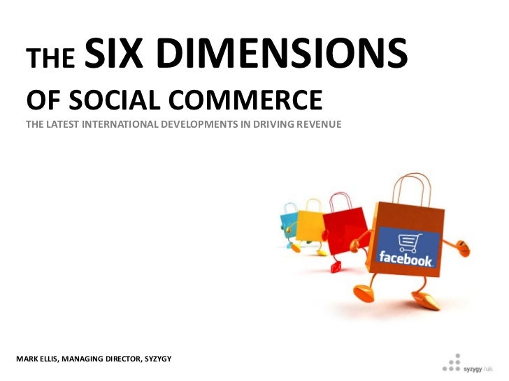 THE SIX DIMENSIONS  OF SOCIAL COMMERCE  THE LATEST INTERNATIONAL DEVELOPMENTS IN DRIVING REVENUEMARK ELLIS, MANAGING DIREC...