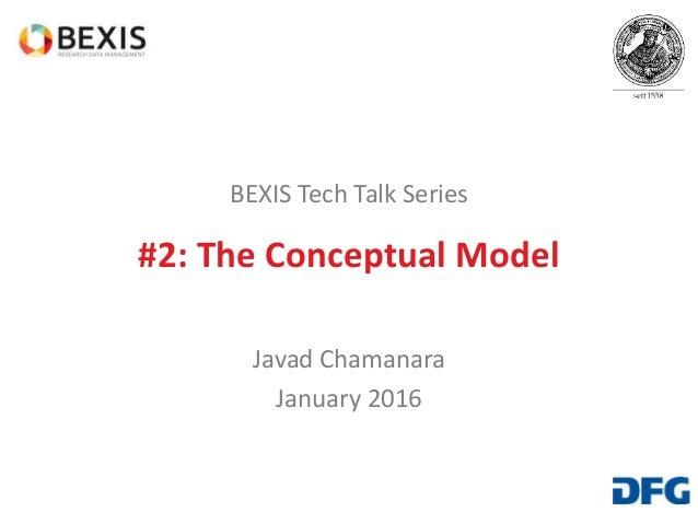 BEXIS Tech Talk Series #2: The Conceptual Model Javad Chamanara January 2016