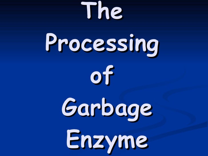 The  Processing  of  Garbage Enzyme