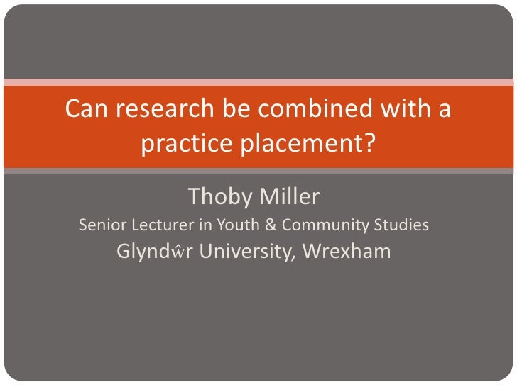Thoby Miller<br />Senior Lecturer in Youth & Community Studies<br />Glyndŵr University, Wrexham<br />Can research be combi...
