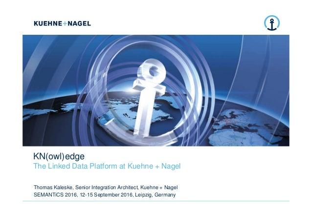 KN(owl)edge The Linked Data Platform at Kuehne + Nagel Thomas Kaleske, Senior Integration Architect, Kuehne + Nagel SEMANT...