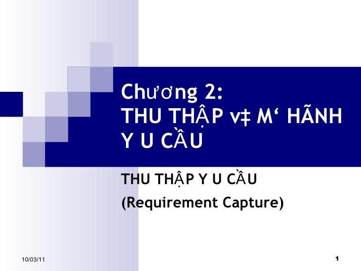Chương 2:  THU THẬP và MÔ HÌNH YÊU CẦU THU THẬP YÊU CẦU (Requirement Capture) 10/03/11