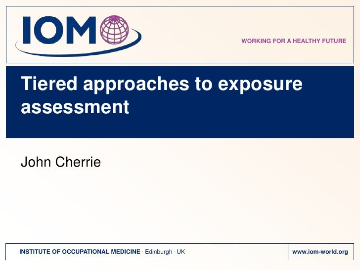 Tiered approaches to exposure assessment<br />John Cherrie<br />