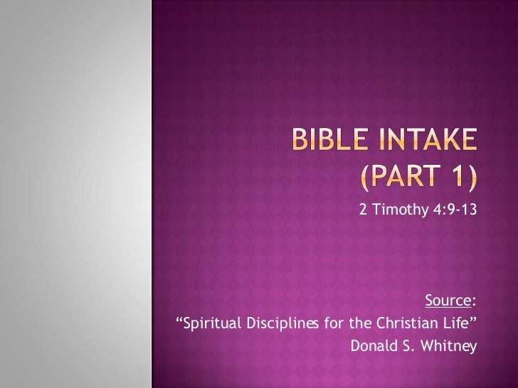 """2 Timothy 4:9-13 Source : """" Spiritual Disciplines for the Christian Life"""" Donald S. Whitney"""