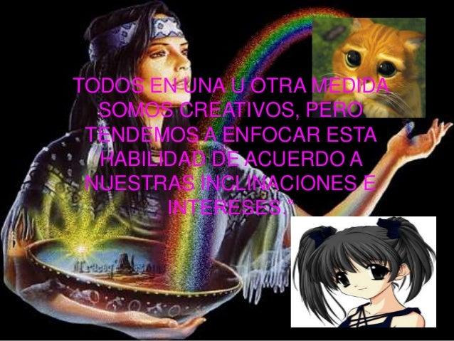 TODOS EN UNA U OTRA MEDIDASOMOS CREATIVOS, PEROTENDEMOS A ENFOCAR ESTAHABILIDAD DE ACUERDO ANUESTRAS INCLINACIONES EINTERE...