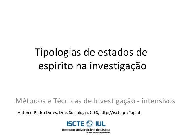 Tipologias de estados de          espírito na investigaçãoMétodos e Técnicas de Investigação - intensivosAntónio Pedro Dor...
