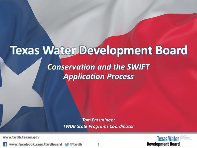 Texas Water Development Board Conservation and the SWIFT Application Process Tom Entsminger TWDB State Programs Coordinato...