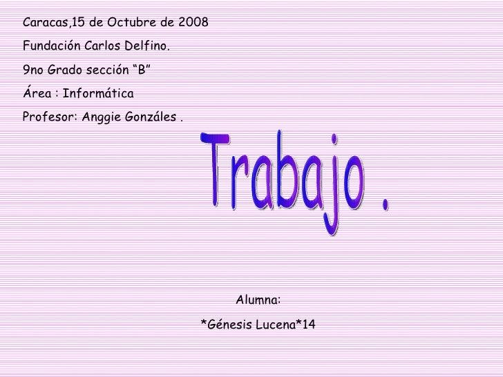 """Caracas,15 de Octubre de 2008 Fundación Carlos Delfino. 9no Grado sección """"B"""" Área : Informática Profesor: Anggie Gonzáles..."""