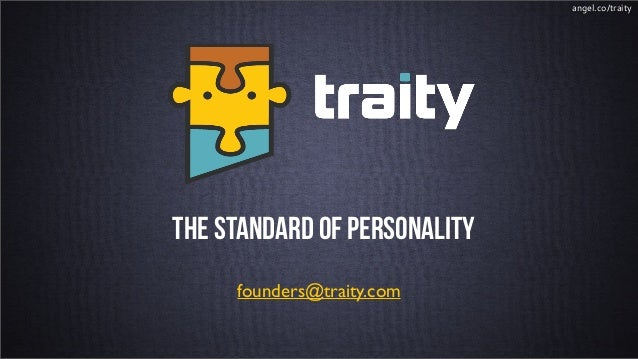 angel.co/traityThe standard of personality!      Juan Cartagena     founders@traity.com   founders@traity.com