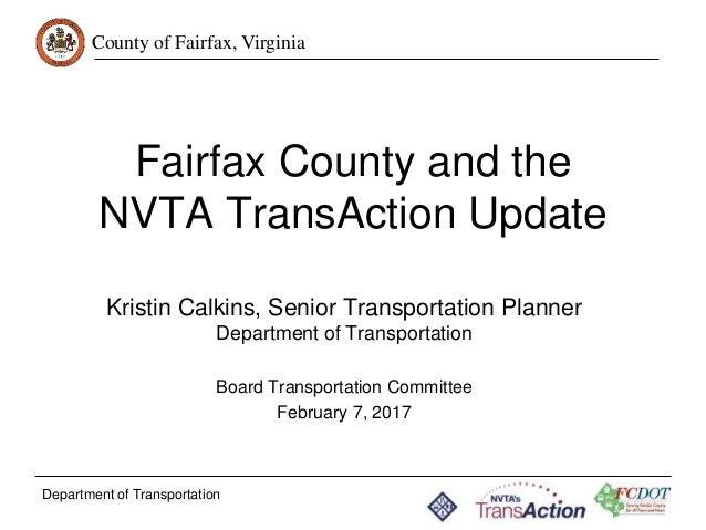County of Fairfax, Virginia Department of Transportation Fairfax County and the NVTA TransAction Update Kristin Calkins, S...