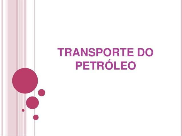 TRANSPORTE DO  PETRÓLEO