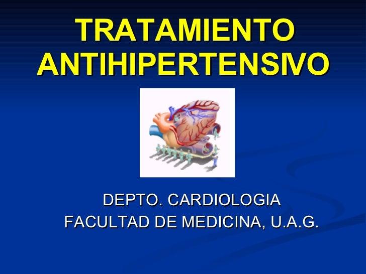 TRATAMIENTO ANTIHIPERTENSIVO DEPTO. CARDIOLOGIA FACULTAD DE MEDICINA, U.A.G.