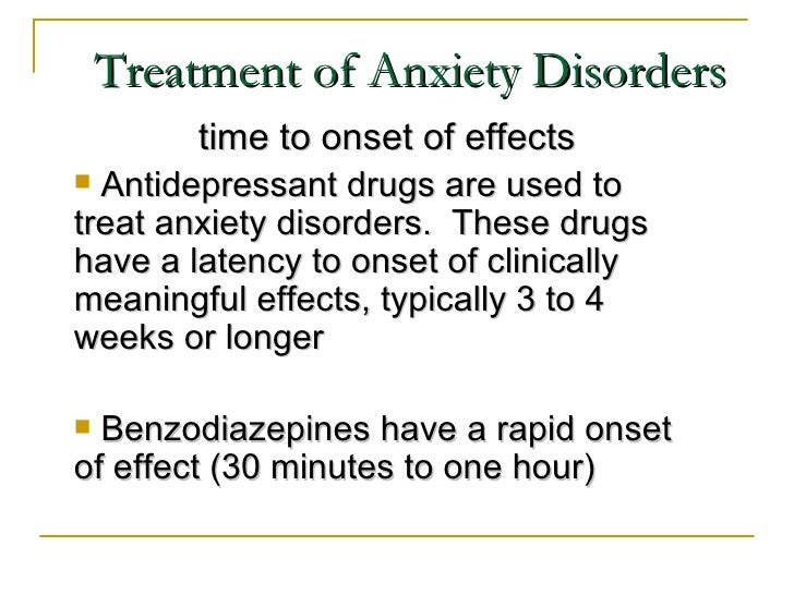 Treatment of Anxiety Disorders        time to onset of effects Antidepressant drugs are used totreat anxiety disorders. T...