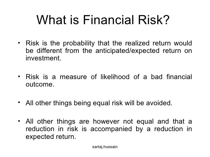 What is Financial Risk?  <ul><li>Risk is the probability that the realized return would be different from the anticipated/...