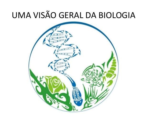 UMA VISÃO GERAL DA BIOLOGIA