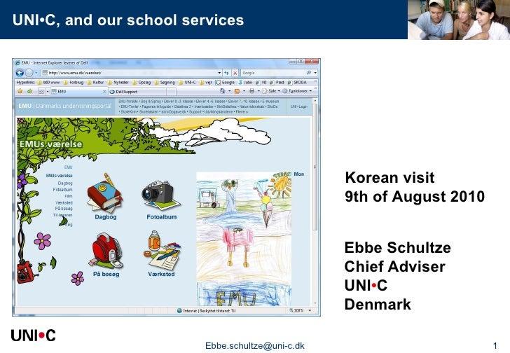 [email_address] Ebbe Schultze Chief Adviser UNI • C Denmark Korean visit 9th of August 2010