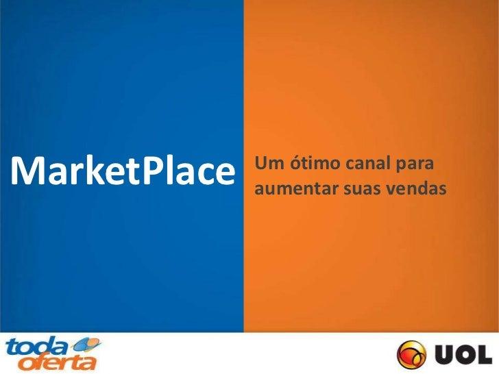 MarketPlace   Um ótimo canal para              aumentar suas vendas