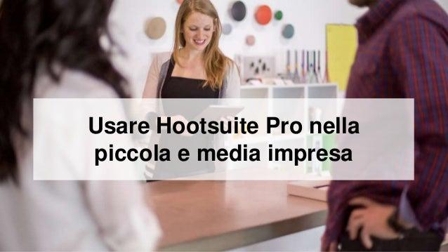 Usare Hootsuite Pro nella  piccola e media impresa