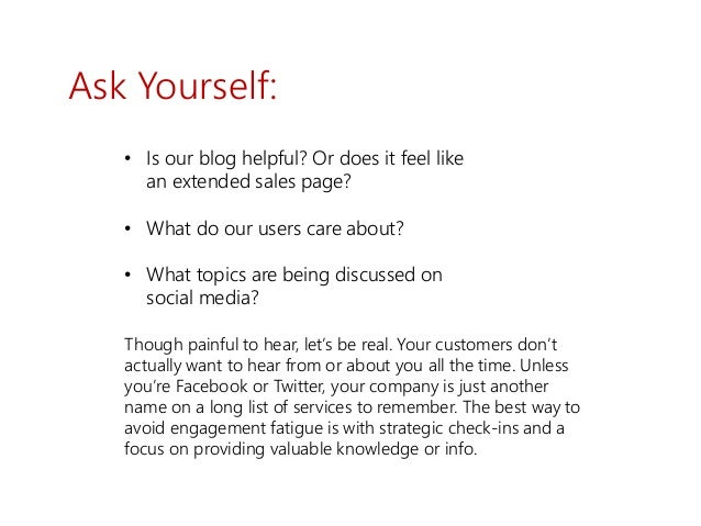 Ask Yourself: • Is our blog helpful? Or does it feel like an extended sales page? • What do our users care about? • What t...
