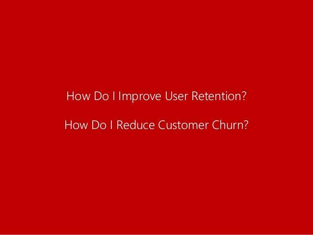 How Do I Improve User Retention? How Do I Reduce Customer Churn?