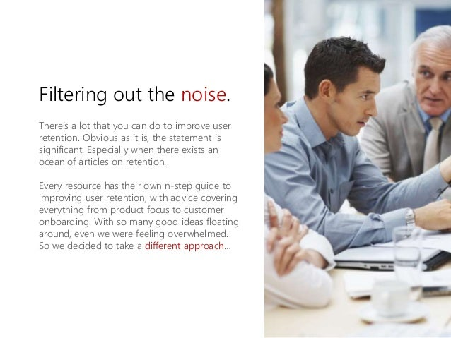 Filtering out the noise. There's a lot that you can do to improve user retention. Obvious as it is, the statement is signi...