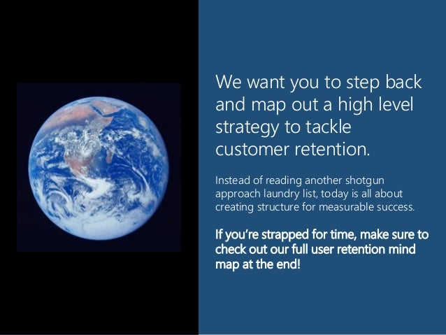 We want you to step back and map out a high level strategy to tackle customer retention. Instead of reading another shotgu...