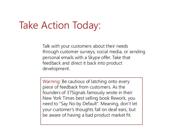 Take Action Today: Talk with your customers about their needs through customer surveys, social media, or sending personal ...