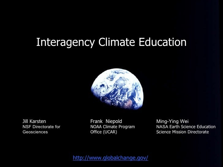 <ul><li>Interagency Climate Education </li></ul>Frank  Niepold   NOAA Climate Program Office (UCAR) http://www.globalchang...