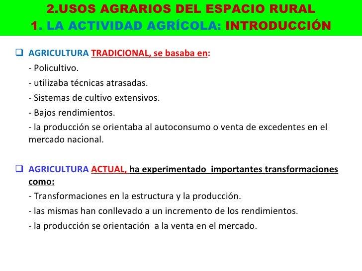 2.USOS AGRARIOS DEL ESPACIO RURAL 1 . LA ACTIVIDAD AGRÍCOLA:  INTRODUCCIÓN <ul><li>AGRICULTURA  TRADICIONAL, se basaba en ...