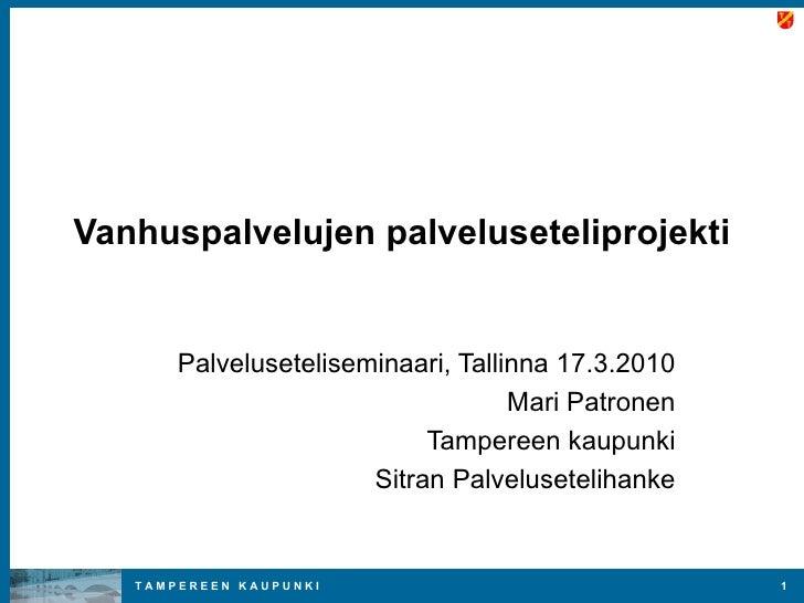 Vanhuspalvelujen palveluseteliprojekti Palveluseteliseminaari, Tallinna 17.3.2010 Mari Patronen Tampereen kaupunki Sitran ...