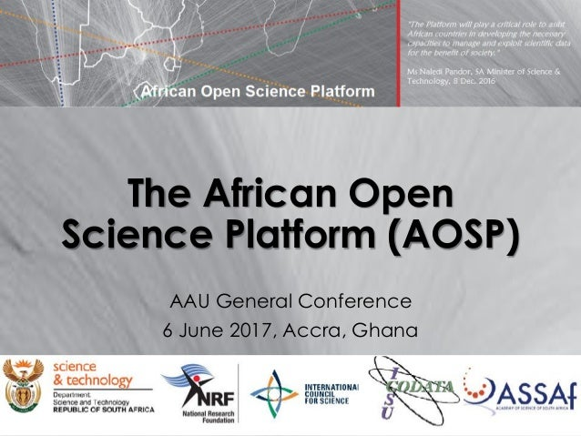 The African Open Science Platform (AOSP) AAU General Conference 6 June 2017, Accra, Ghana