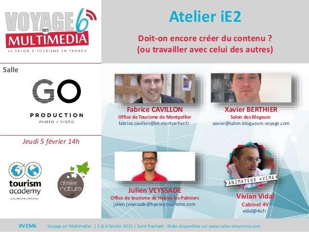 Salle #VEM6 Voyage en Multimédia | 5 & 6 Février 2015 | Saint-Raphaël - Slides disponibles sur www.salon-etourisme.com Doi...