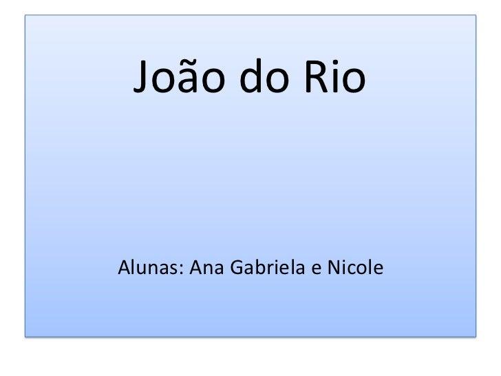 João do RioAlunas: Ana Gabriela e Nicole<br />