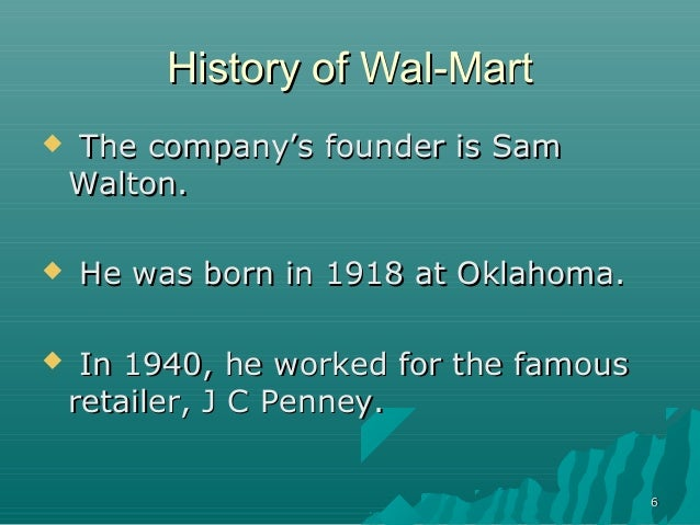 the history and success of sam walton and his wal mart stores 'the retail revolution: how wal-mart created a sam walton said wal-mart workers were a family, and if wal-mart's success depended first on.