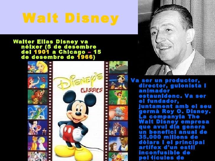 Walt DisneyWalter Elias Disney va  néixer (5 de desembre  del 1901 a Chicago – 15  de desembre de 1966)                   ...