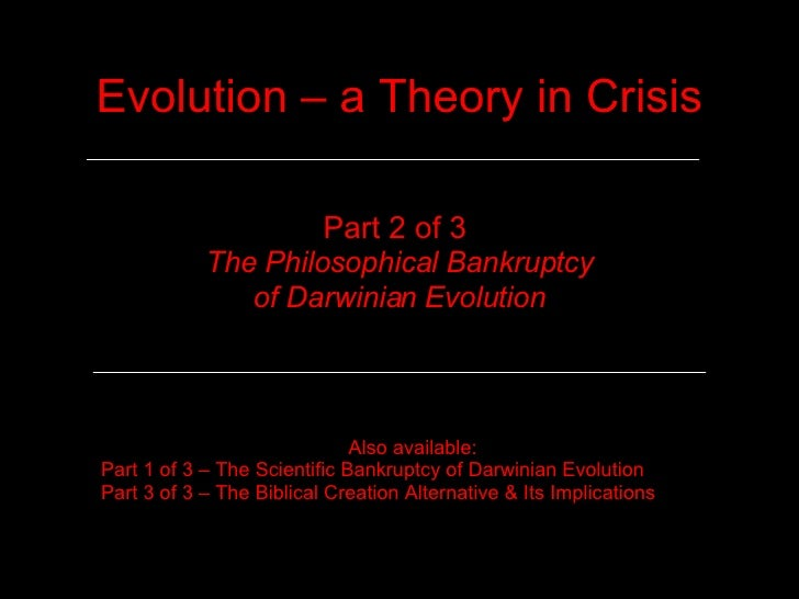 Evolution – a Theory in Crisis Part 2 of 3  The Philosophical Bankruptcy of Darwinian Evolution Also available: Part 1 of ...